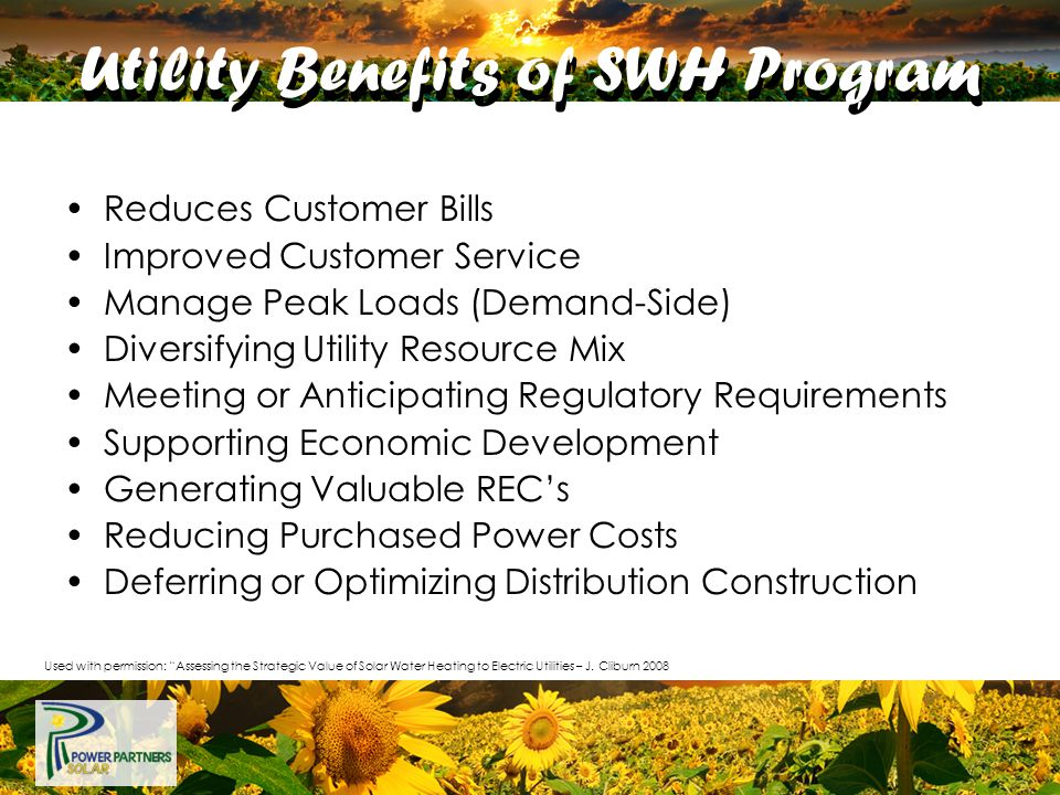 Utility Benefits of SWH Program Reduces Customer Bills Improved Customer Service Manage Peak Loads (Demand-Side) Diversifying Utility Resource Mix Mee