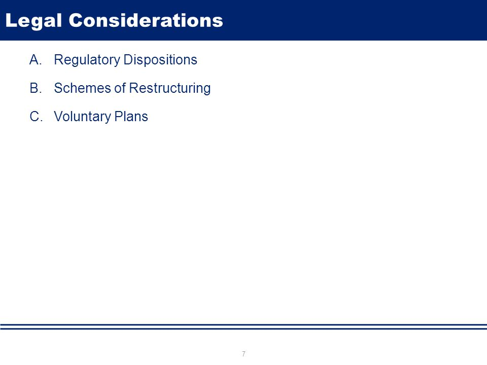 Legal Considerations A.Regulatory Dispositions B.Schemes of Restructuring C.Voluntary Plans 7