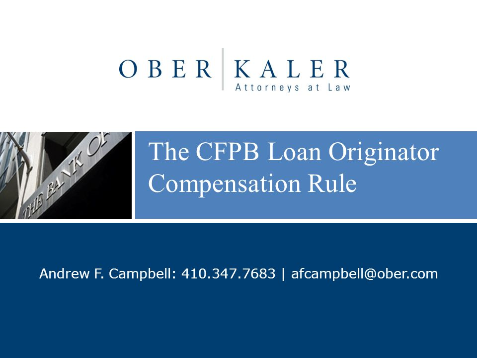 Dual Compensation If an LO receives compensation directly from a consumer in transaction, no other person may provide any compensation to any loan originator, directly or indirectly, in connection with that particular credit transaction, whether before, at, or after consummation The restrictions relate only to payments, such as commissions, that are specific to, and paid solely in connection with, the transaction in which the consumer has paid compensation directly to a loan originator www.ober.com