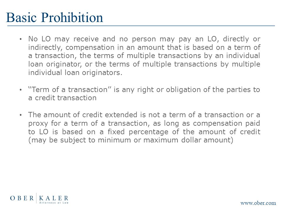 Basic Prohibition No LO may receive and no person may pay an LO, directly or indirectly, compensation in an amount that is based on a term of a transa