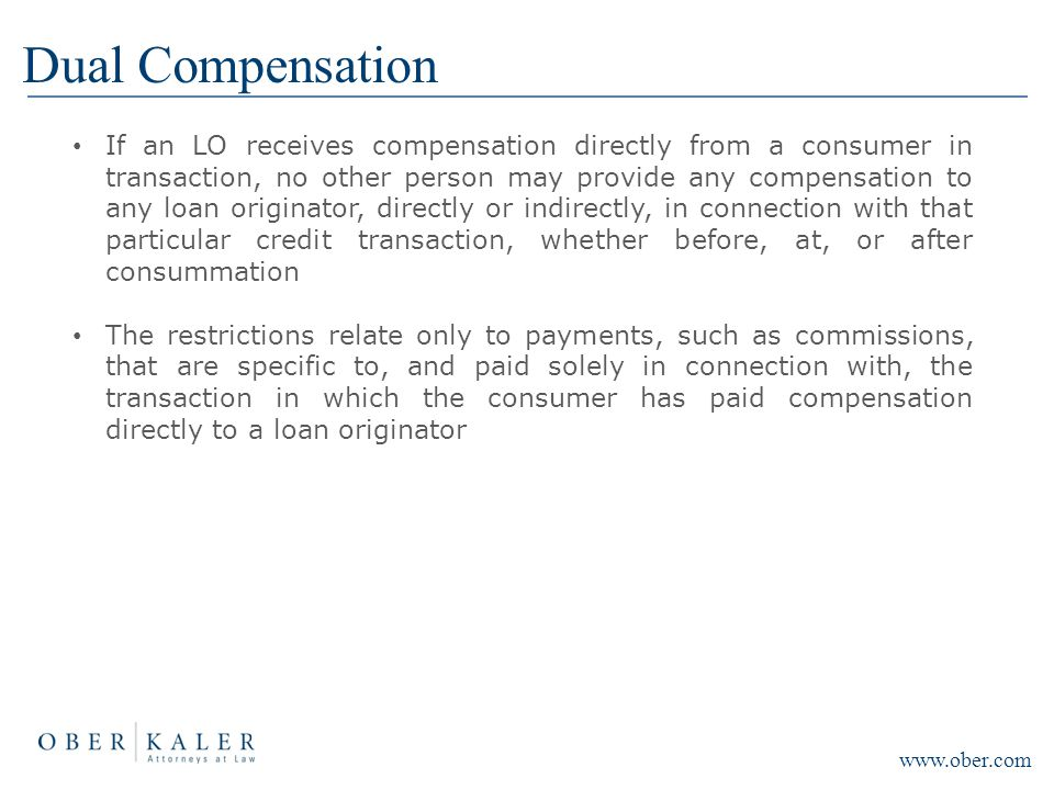Dual Compensation If an LO receives compensation directly from a consumer in transaction, no other person may provide any compensation to any loan ori