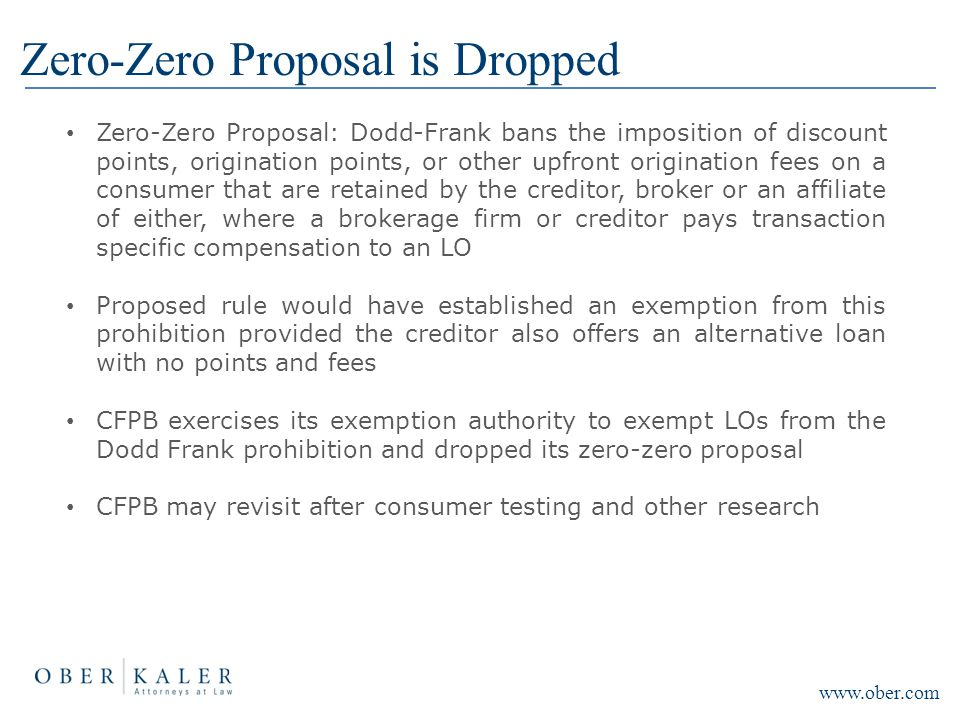 Zero-Zero Proposal is Dropped Zero-Zero Proposal: Dodd-Frank bans the imposition of discount points, origination points, or other upfront origination