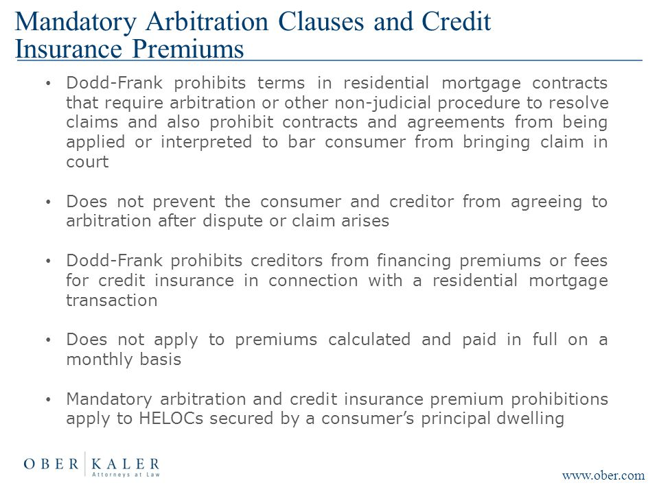 Mandatory Arbitration Clauses and Credit Insurance Premiums Dodd-Frank prohibits terms in residential mortgage contracts that require arbitration or o
