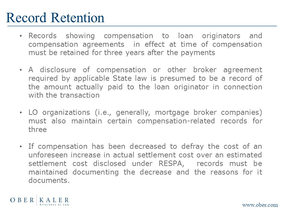 Record Retention Records showing compensation to loan originators and compensation agreements in effect at time of compensation must be retained for t