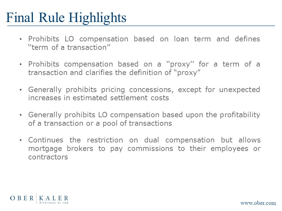 Final Rule Highlights Prohibits LO compensation based on loan term and defines ''term of a transaction'' Prohibits compensation based on a ''proxy'' f