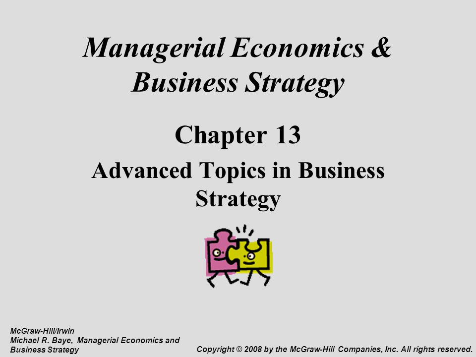 Managerial Economics & Business Strategy Chapter 13 Advanced Topics in Business Strategy McGraw-Hill/Irwin Michael R.