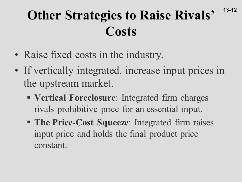 Other Strategies to Raise Rivals' Costs Raise fixed costs in the industry.