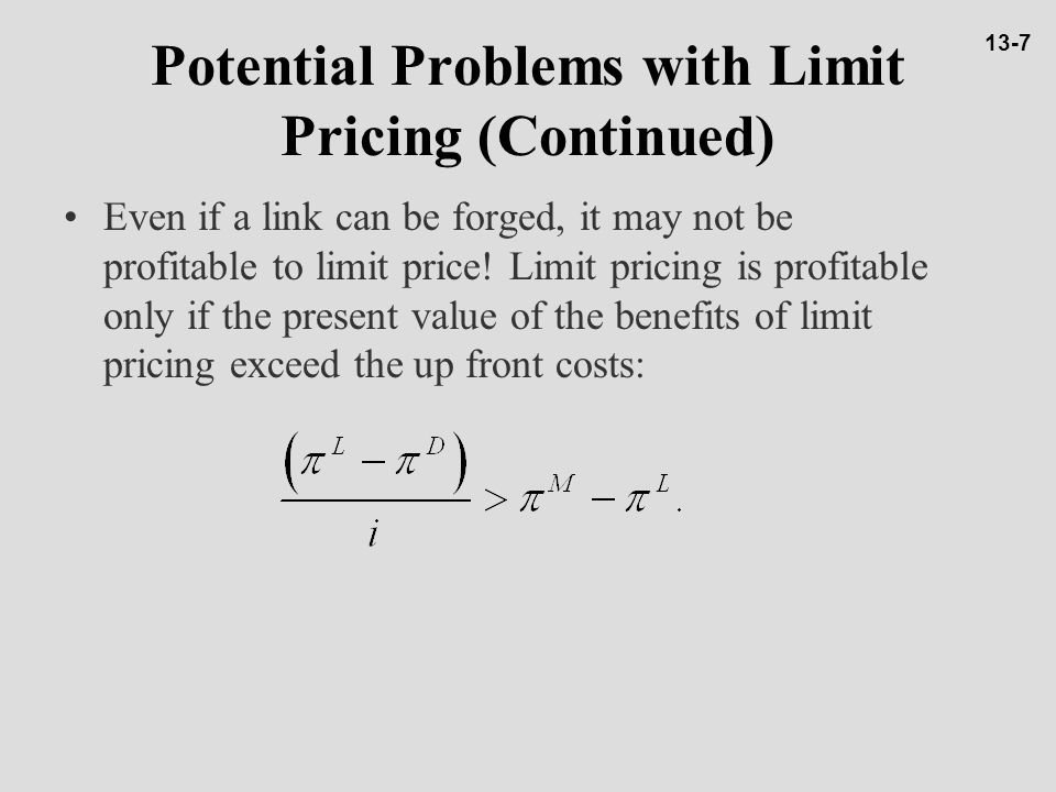 Potential Problems with Limit Pricing (Continued) Even if a link can be forged, it may not be profitable to limit price.