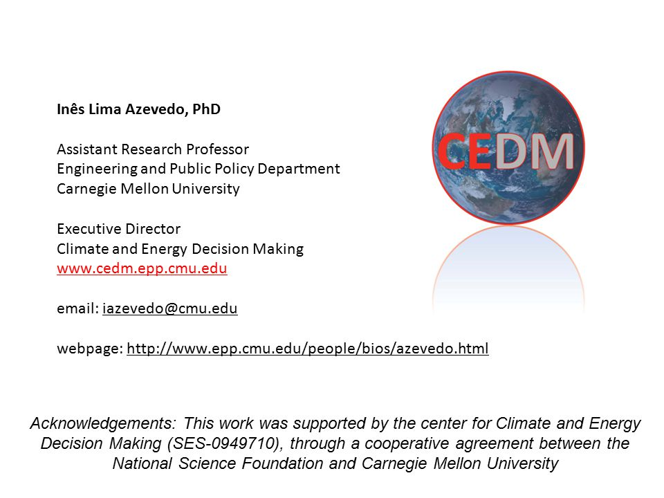 Inês Lima Azevedo, PhD Assistant Research Professor Engineering and Public Policy Department Carnegie Mellon University Executive Director Climate and