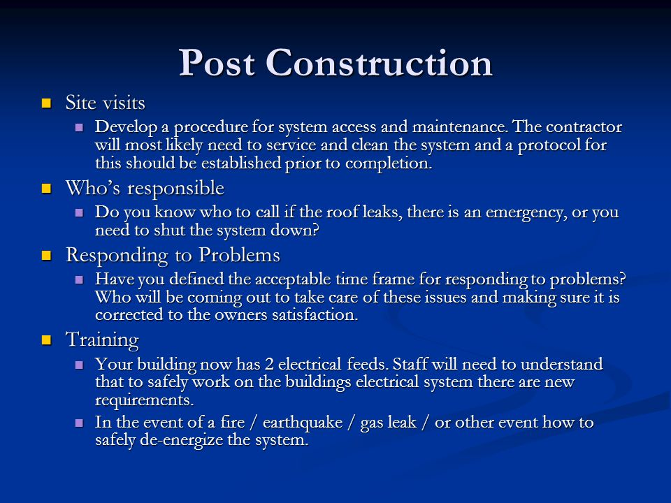Post Construction Site visits Site visits Develop a procedure for system access and maintenance. The contractor will most likely need to service and c