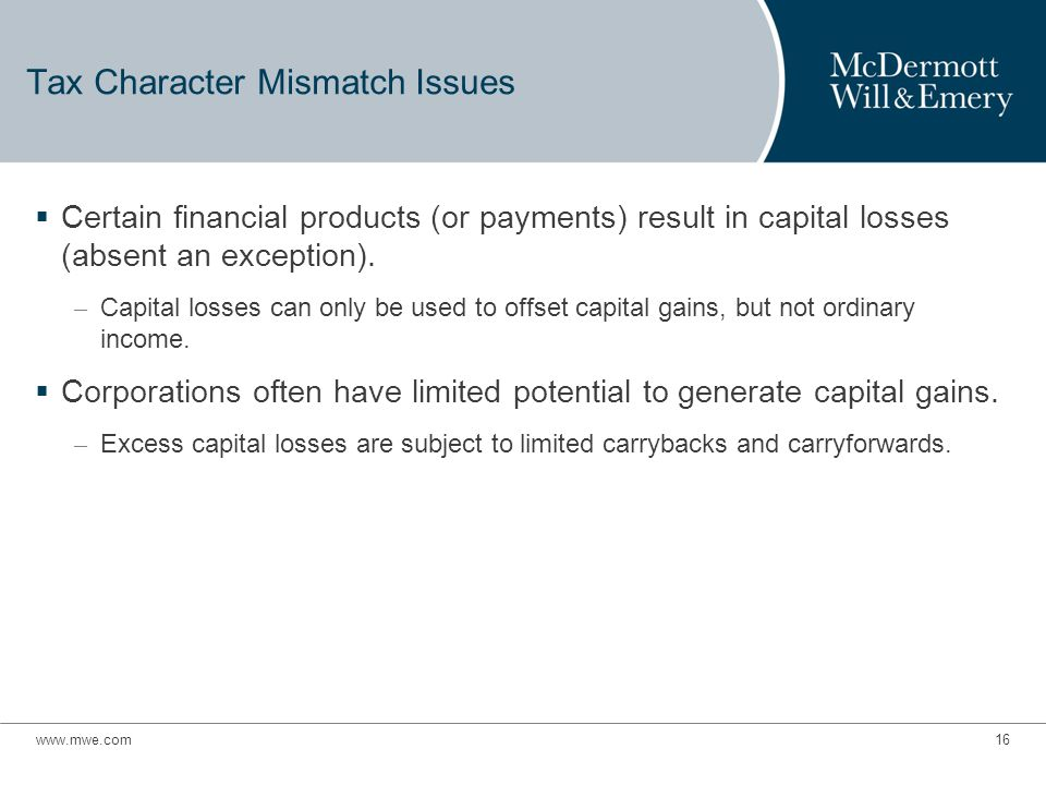 Tax Character Mismatch Issues  Certain financial products (or payments) result in capital losses (absent an exception).