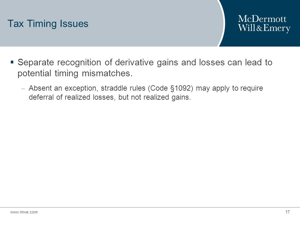 Tax Timing Issues  Separate recognition of derivative gains and losses can lead to potential timing mismatches.