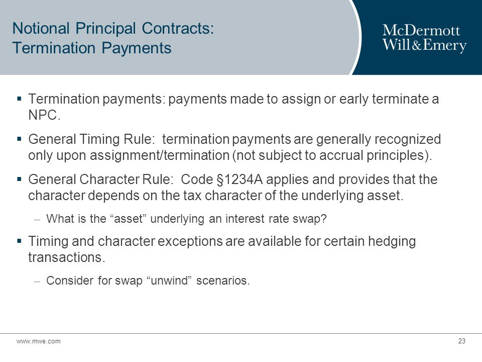 Notional Principal Contracts: Termination Payments  Termination payments: payments made to assign or early terminate a NPC.