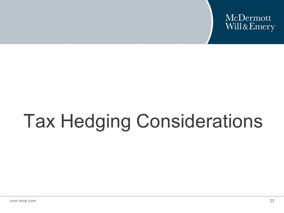 Tax Hedging Considerations www.mwe.com25