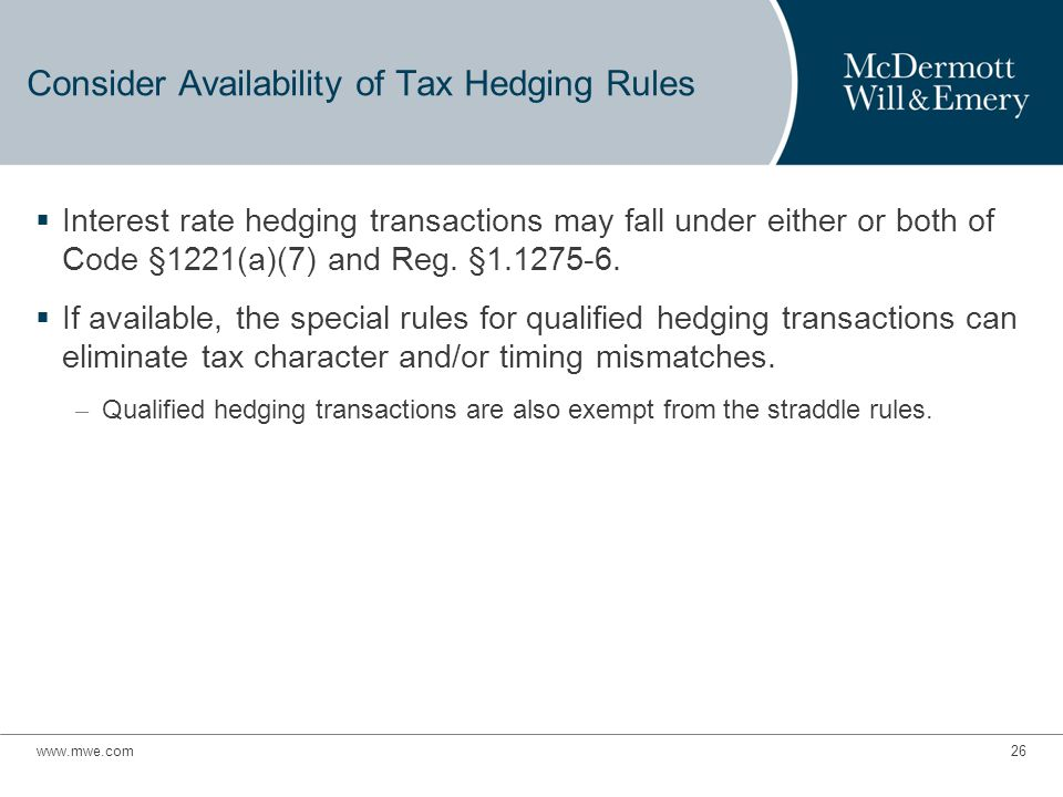 Consider Availability of Tax Hedging Rules  Interest rate hedging transactions may fall under either or both of Code §1221(a)(7) and Reg.
