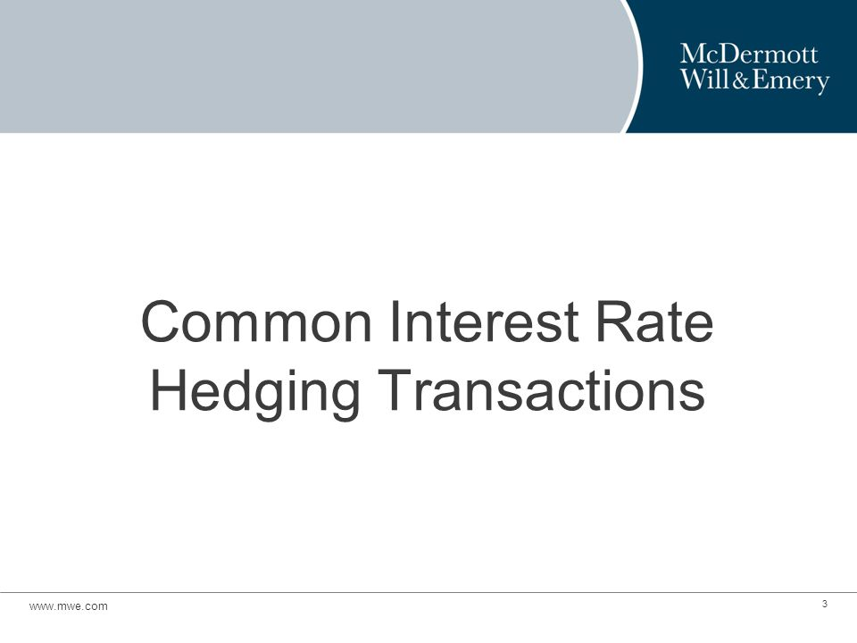 Common Interest Rate Hedging Transactions www.mwe.com 3