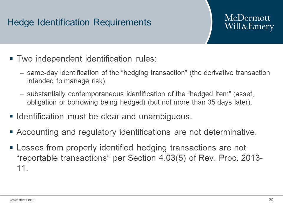 Hedge Identification Requirements  Two independent identification rules: – same-day identification of the hedging transaction (the derivative transaction intended to manage risk).