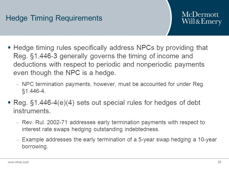 35 Hedge Timing Requirements  Hedge timing rules specifically address NPCs by providing that Reg.