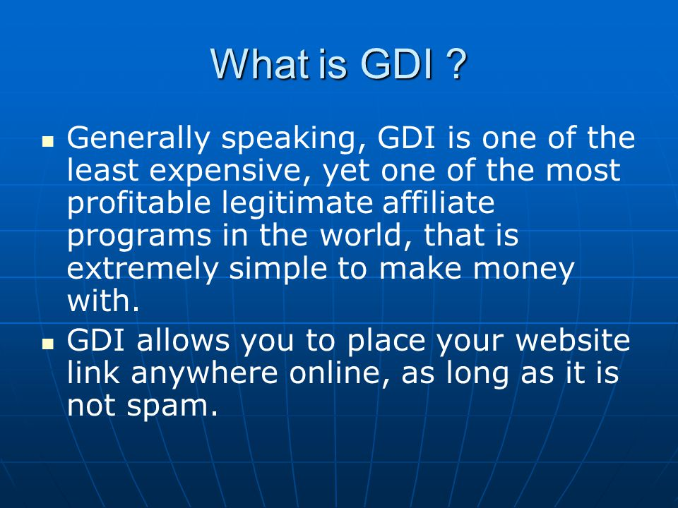 What is GDI ? Generally speaking, GDI is one of the least expensive, yet one of the most profitable legitimate affiliate programs in the world, that i
