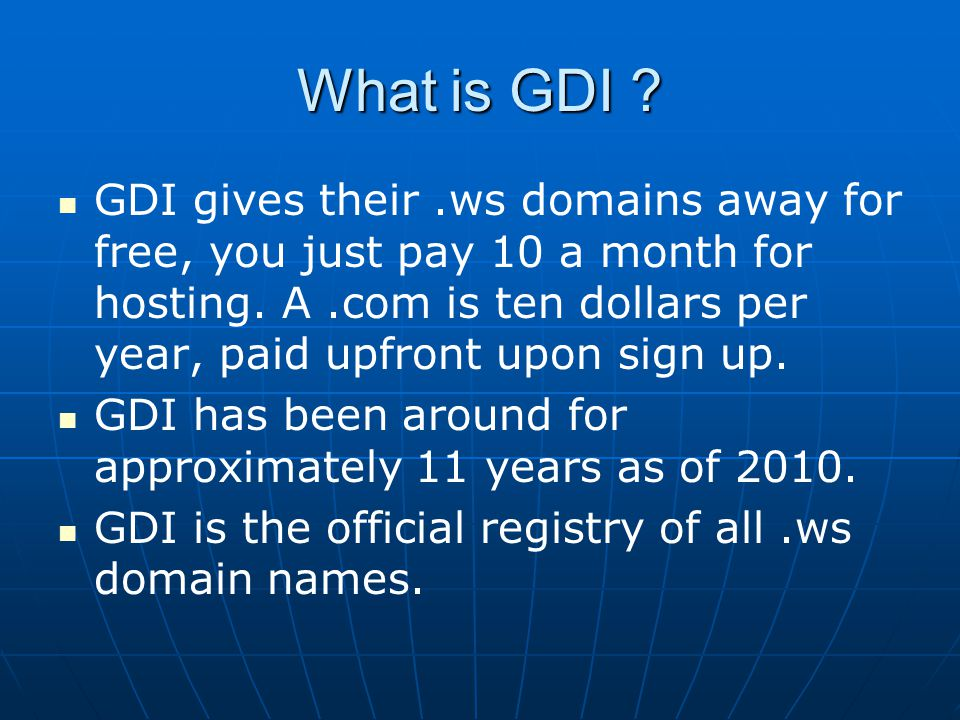 What is GDI . GDI gives their.ws domains away for free, you just pay 10 a month for hosting.