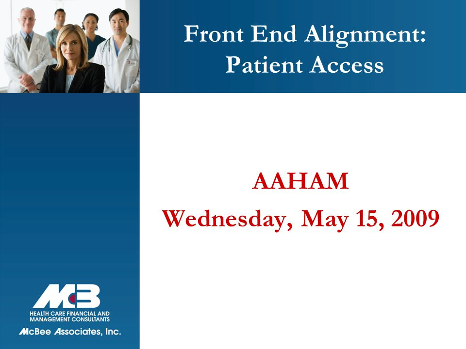 Front End Alignment: Patient Access AAHAM Wednesday, May 15, 2009