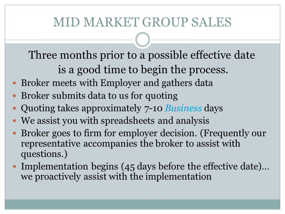 MID MARKET GROUP SALES Three months prior to a possible effective date is a good time to begin the process.
