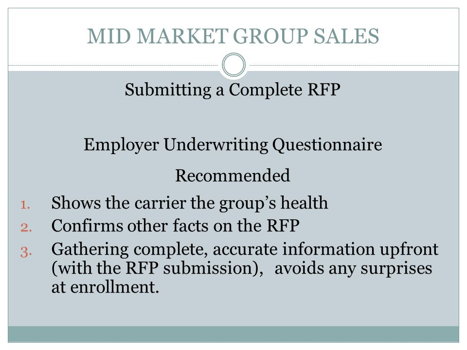 MID MARKET GROUP SALES Submitting a Complete RFP Employer Underwriting Questionnaire Recommended 1.