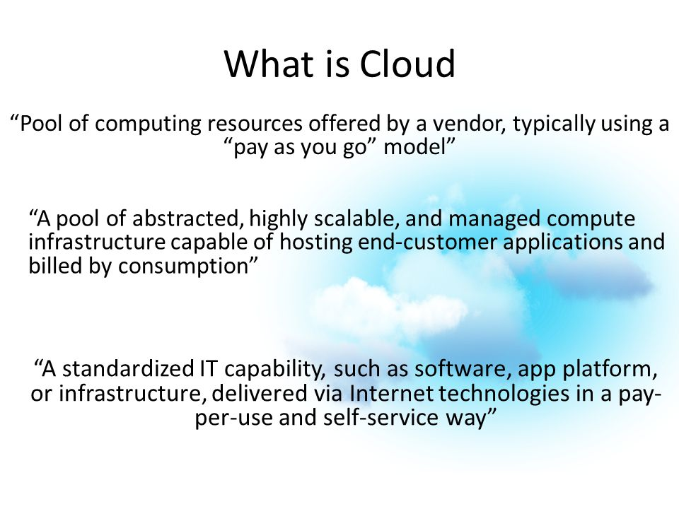 "What is Cloud ""A standardized IT capability, such as software, app platform, or infrastructure, delivered via Internet technologies in a pay- per-use"