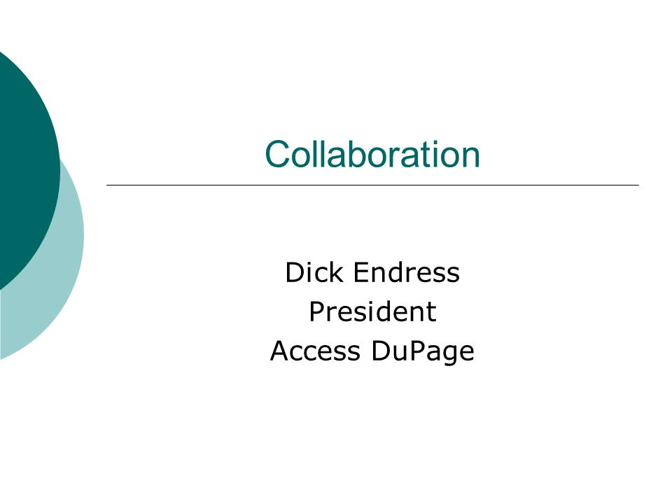 Collaboration Dick Endress President Access DuPage
