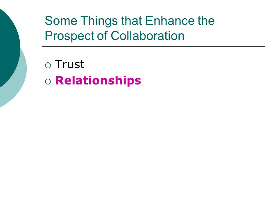 Some Things that Enhance the Prospect of Collaboration  Trust  Relationships