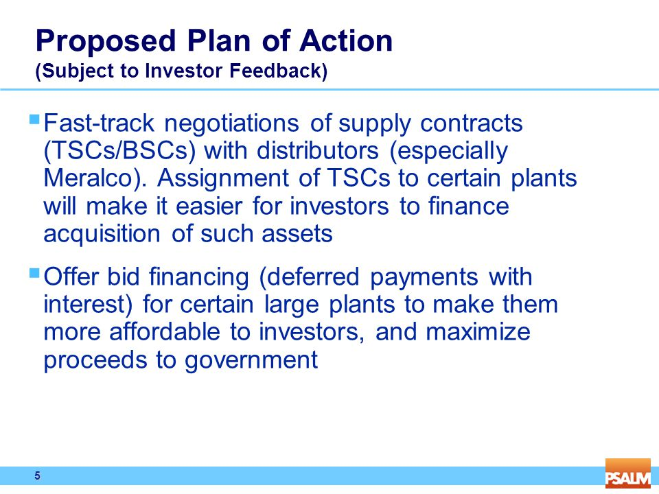 5 5 Proposed Plan of Action (Subject to Investor Feedback)  Fast-track negotiations of supply contracts (TSCs/BSCs) with distributors (especially Mer