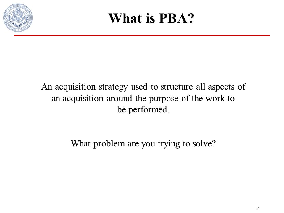 3 Other PBA Changes 1995 – OFPP Best Practices PBSC Guide 2001 -OMB PBC goals –FY 2002 – 20% of eligible service contract dollars over $25,000 should