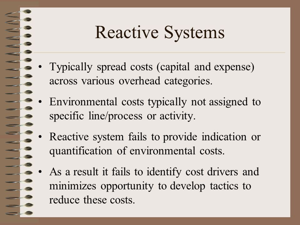 Reactive Systems Typically spread costs (capital and expense) across various overhead categories.