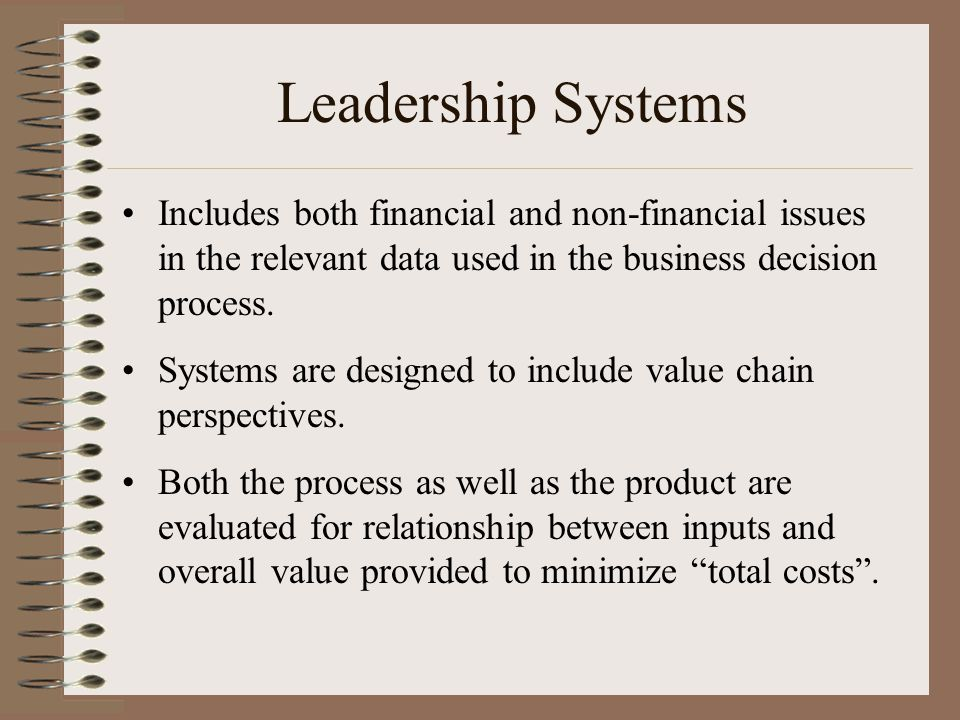 Leadership Systems Includes both financial and non-financial issues in the relevant data used in the business decision process.