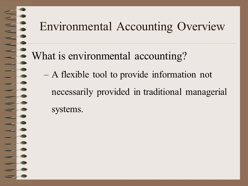 Environmental Accounting Overview What is environmental accounting.