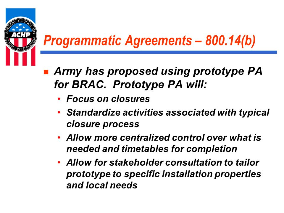 Programmatic Agreements – 800.14(b) Army has proposed using prototype PA for BRAC.
