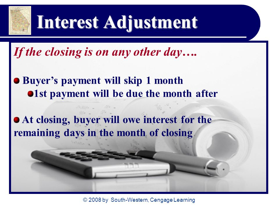 © 2008 by South-Western, Cengage Learning Interest Adjustment If the closing is on any other day….