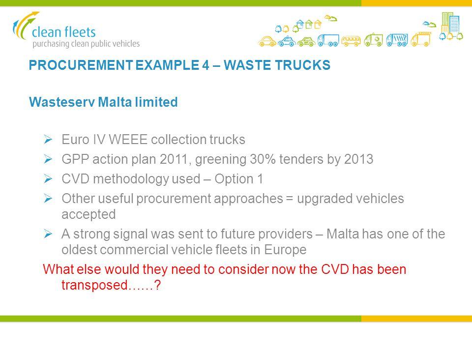 PROCUREMENT EXAMPLE 4 – WASTE TRUCKS Wasteserv Malta limited  Euro IV WEEE collection trucks  GPP action plan 2011, greening 30% tenders by 2013  C