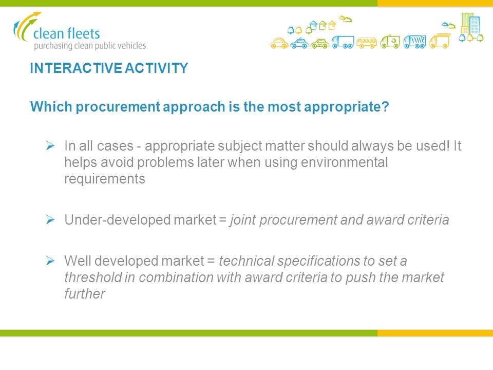 INTERACTIVE ACTIVITY Which procurement approach is the most appropriate?  In all cases - appropriate subject matter should always be used! It helps a