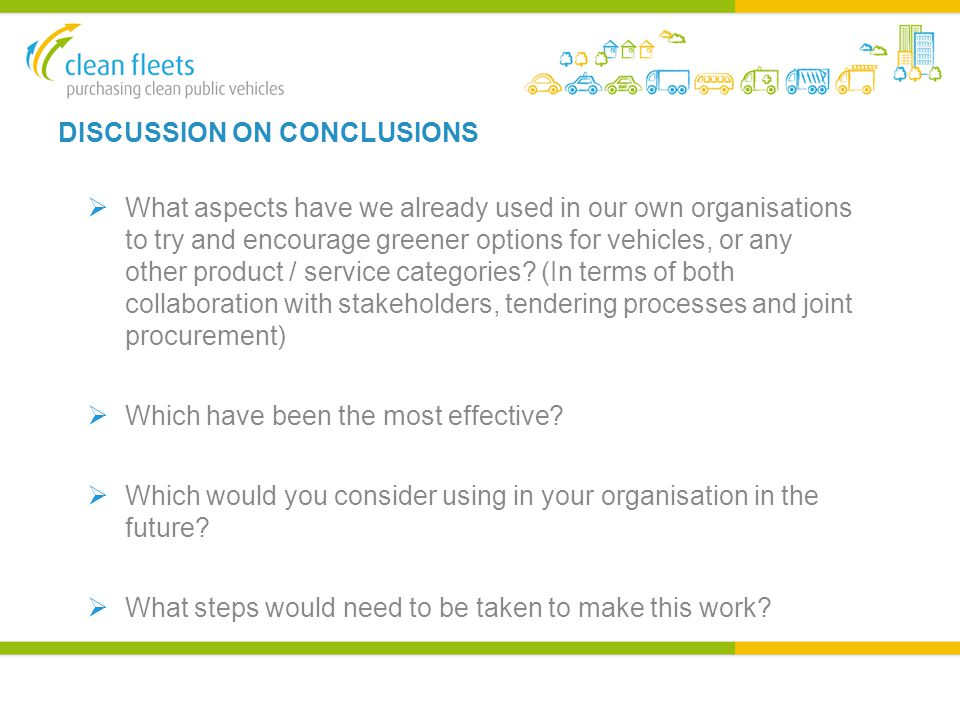 DISCUSSION ON CONCLUSIONS  What aspects have we already used in our own organisations to try and encourage greener options for vehicles, or any other product / service categories.