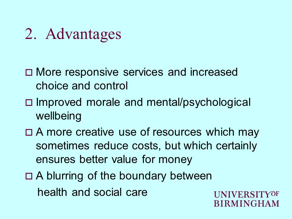 2. Advantages  More responsive services and increased choice and control  Improved morale and mental/psychological wellbeing  A more creative use o