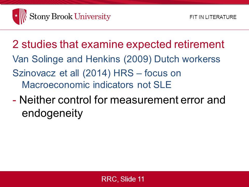 RRC, Slide 11 2 studies that examine expected retirement Van Solinge and Henkins (2009) Dutch workerss Szinovacz et all (2014) HRS – focus on Macroeco