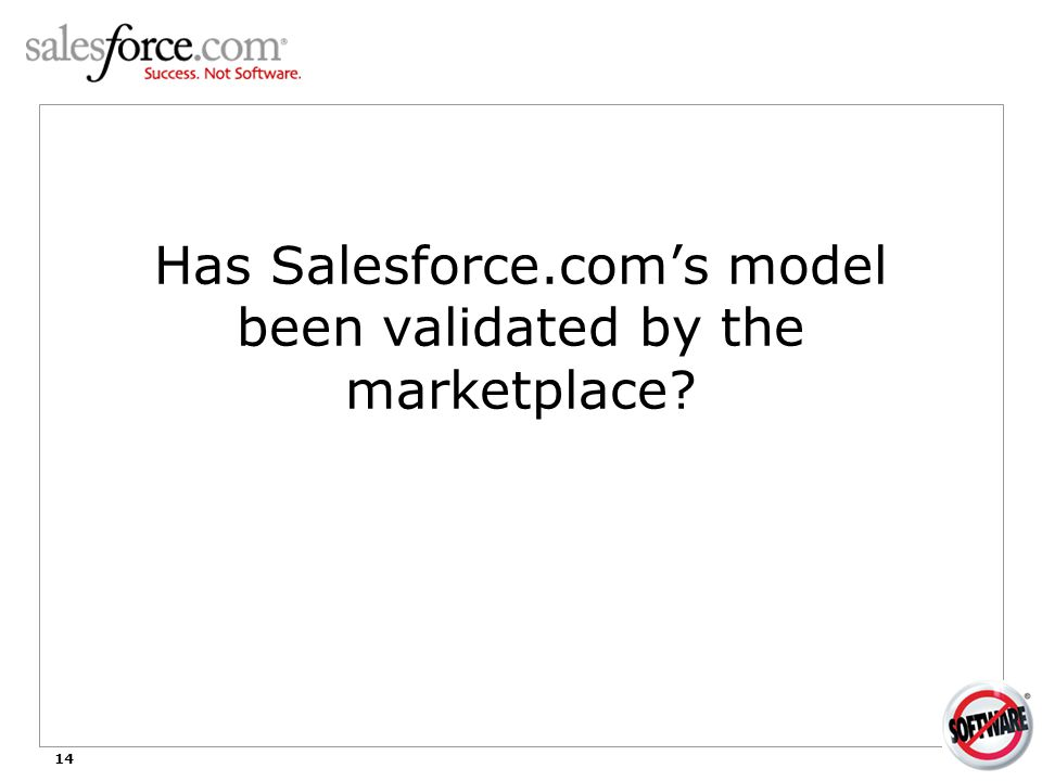 14 Has Salesforce.com's model been validated by the marketplace? 1