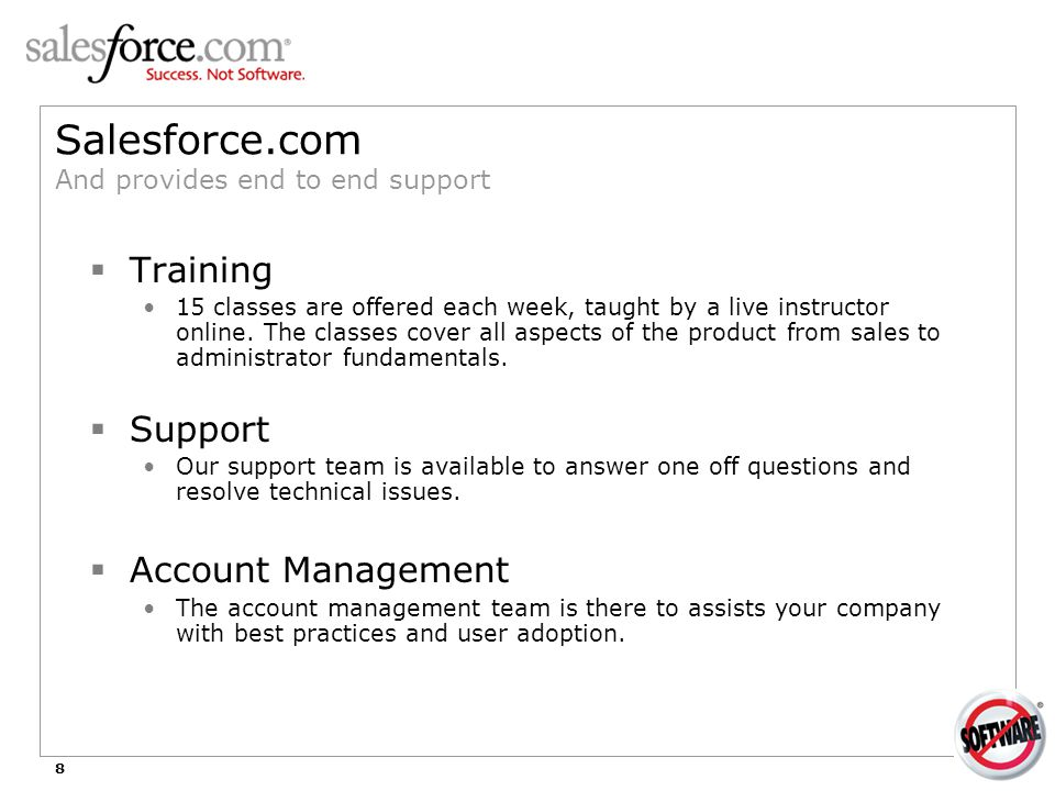 8 Salesforce.com And provides end to end support  Training 15 classes are offered each week, taught by a live instructor online. The classes cover al