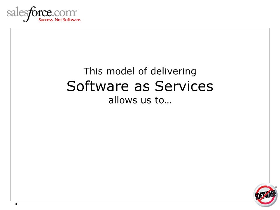 9 This model of delivering Software as Services allows us to… 1