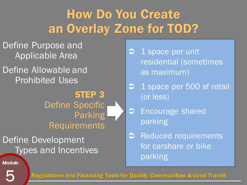 Module 5 Regulations and Financing Tools for Quality Communities Around Transit How Do You Create an Overlay Zone for TOD.