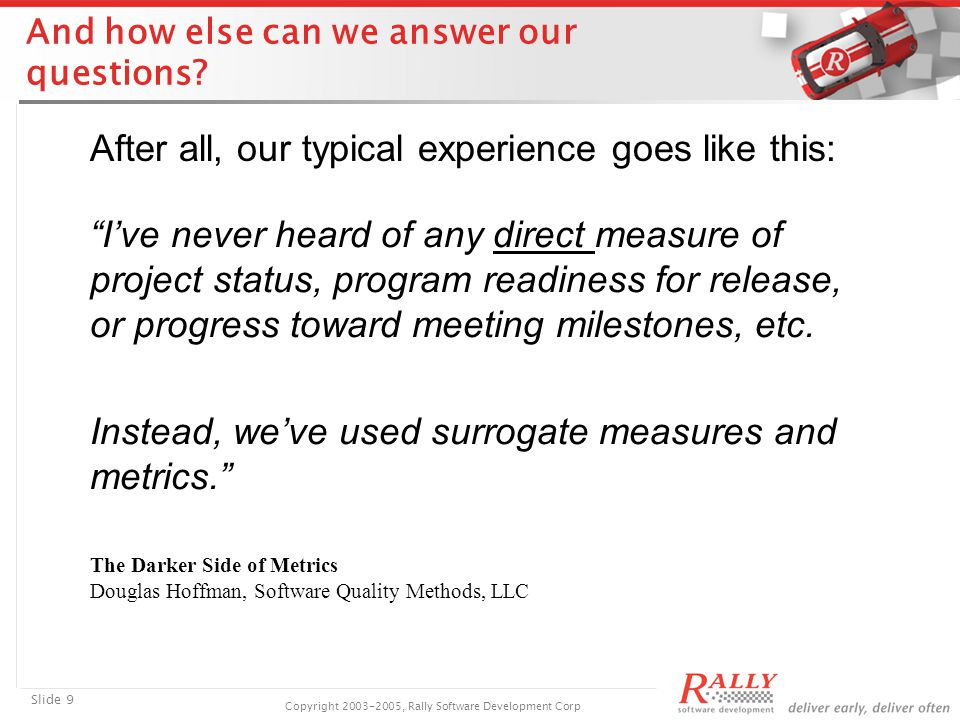 Slide 9 Copyright 2003-2005, Rally Software Development Corp And how else can we answer our questions.