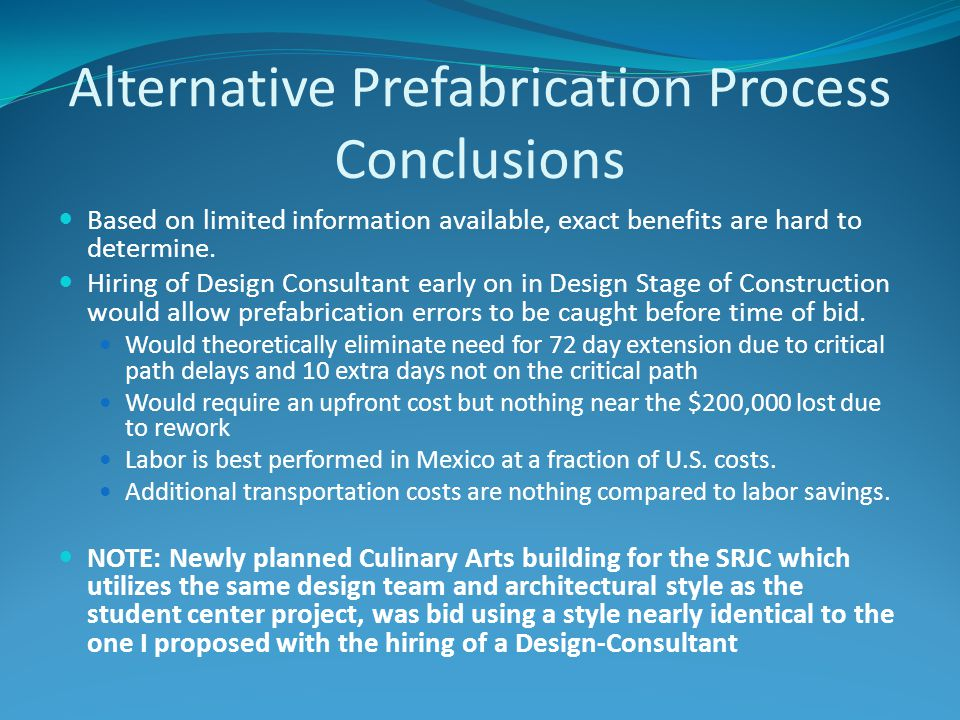 Alternative Prefabrication Process Conclusions Based on limited information available, exact benefits are hard to determine.