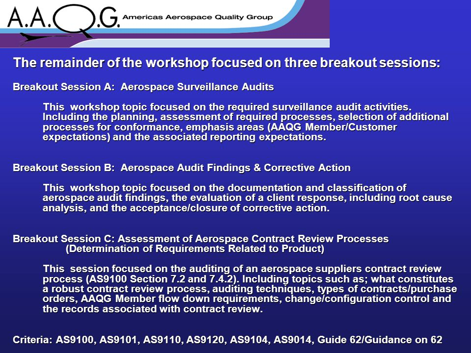 The remainder of the workshop focused on three breakout sessions: Breakout Session A: Aerospace Surveillance Audits This workshop topic focused on the required surveillance audit activities.