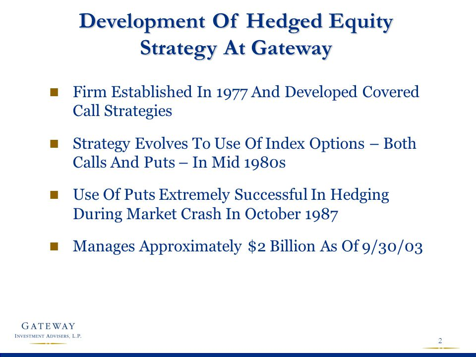 2 Development Of Hedged Equity Strategy At Gateway n Firm Established In 1977 And Developed Covered Call Strategies n Strategy Evolves To Use Of Index